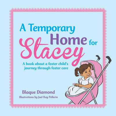 A Temporary Home for Stacey: A Book about a Foster Child's Journey Through Foster Care