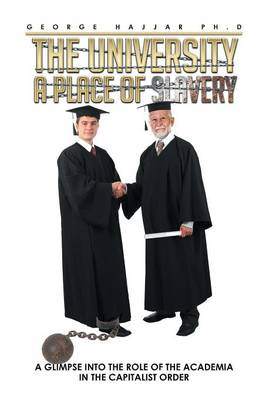 The University a Place of Slavery: A Glimpse Into the Role of the Academia in the Capitalist Order