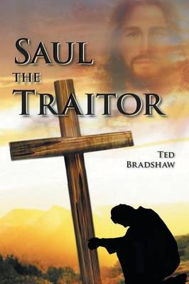 Saul - The Traitor!: A Fictionalized Biography of the Apostle Paul