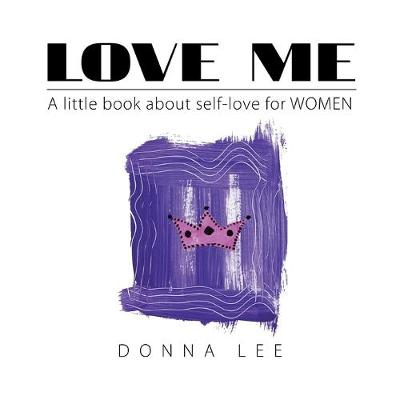 Love Me: A Little Book about Self-Love for Women