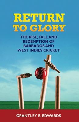 Return to Glory: The Rise, Fall, and Redemption of Barbados and West Indies Cricket