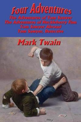 Four Adventures: Simpler Time. Collected Here in One Omnibus Edition Are All Four of the Books in This Series: The Adventures of Tom Sawyer, the Adventures of Huckleberry Finn, Tom Sawyer Abroad, and Tom Sawyer, Detective