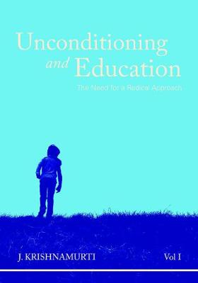 Unconditioning and Education, Vol. I: The Need for a Radical Approach