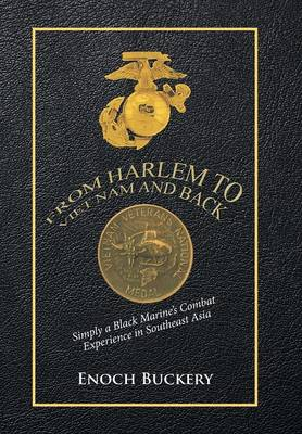 From Harlem to Viet Nam and Back: Simply a Black Marine's Combat Experience in Southeast Asia