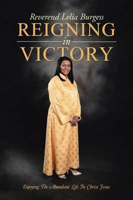 Reigning in Victory: Enjoying the Abundant Life in Christ Jesus