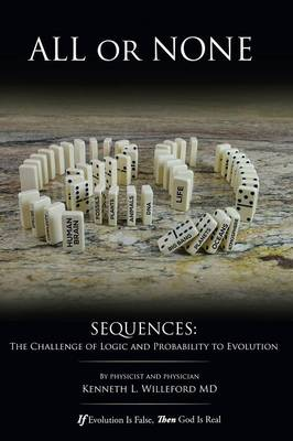 All or None: Sequences: The Challenge of Logic and Probability to Evolution