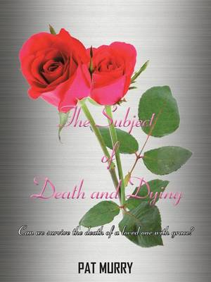 The Subject of Death and Dying: Can We Survive the Death of a Loved One with Grace?