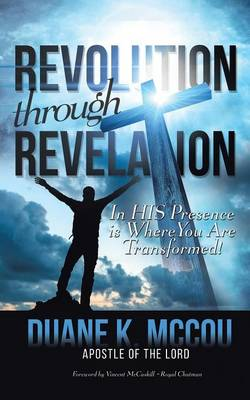 Revolution Through Revelation: In His Presence Is Where You Are Transformed