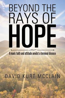 Beyond the Rays of Hope: A Man's Faith and Attitude Amidst a Terminal Disease