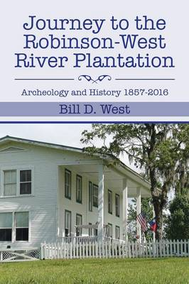 Journey to the Robinson-West River Plantation: Archeology and History 1857-2016