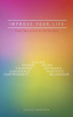 Improve Your Life: Simple Ways to Live the Life You Want