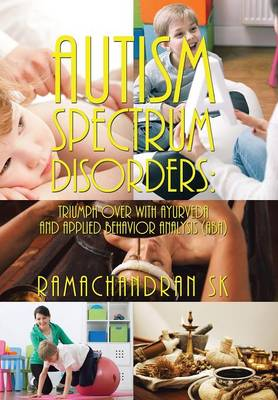 Autism Spectrum Disorders: Triumph Over with Ayurveda and Applied Behavior Analysis (ABA)