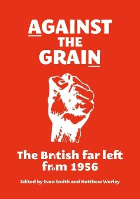 Against the Grain: The British Far Left from 1956