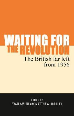 Waiting for the Revolution: The British Far Left from 1956