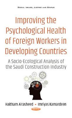 Improving the Psychological Health of Foreign Workers in Developing Countries: A Socio-Ecological Analysis of the Saudi Construction Industry