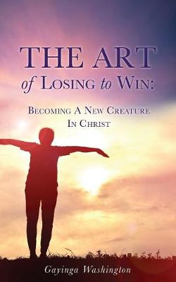 The Art of Losing to Win: Becoming a New Creature in Christ