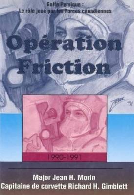Operation Friction: The Canadian Forces in the Persian Gulf 1990-1991