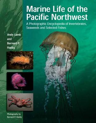 Marine Life of the Pacific Northwest: A Photographic Encyclopedia of Invertebrates, Seaweeds and Selected Fishes