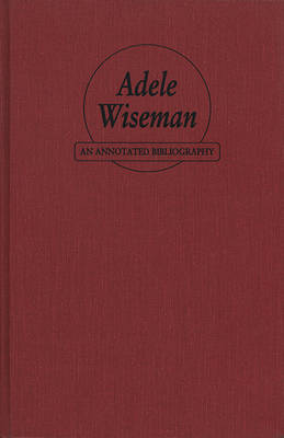 Adele Wiseman: An Annotated Bibliography