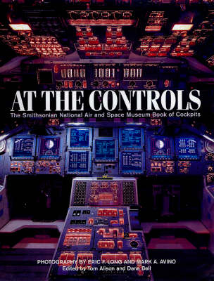 At the Controls: The Smithsonian National Air and Space Museum Book of Cockpits