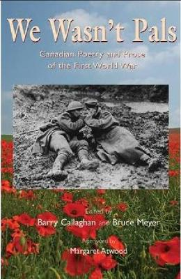 We Wasn't Pals: Canadian Poetry and Prose of the First World War