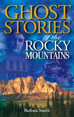 Ghost Stories of the Rocky Mountains: Volume I