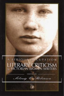 A Serious Occupation: Literary Criticism by Victorian Women Writers