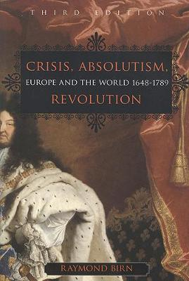 Crisis, Absolutism, Revolution: Europe and the World, 1648-1789, third edition