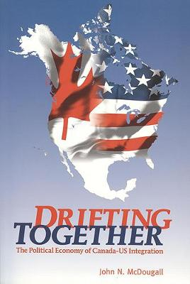 Drifting Together: The Political Economy of Canada-US Integration