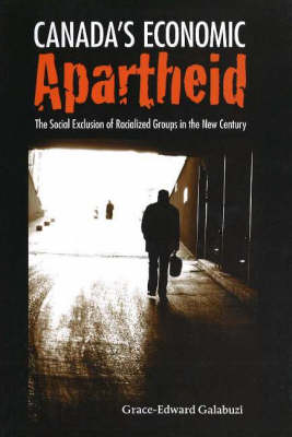 Canada's Economic Apartheid: The Social Exclusion of Racialized Groups in the New Century