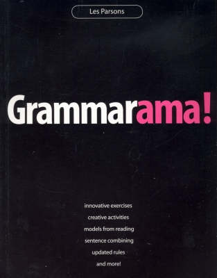 Grammarama!: Innovative exercises, creative activities, models from reading, sentence combining, updated rules, and more!