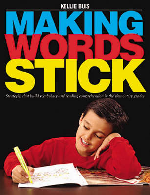 Making Words Stick: Strategies that build vocabulary and reading comprehension in the elementary grades
