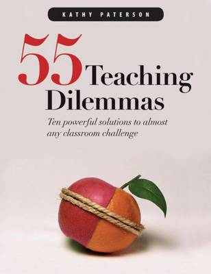 Fifty-Five Teaching Dilemmas: Ten Powerful Solutions to Almost Any Classroom Challenge