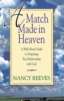 Match Made in Heaven: A Bible-Based Guide to Deepening Your Relationship with God