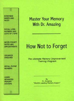 Master Your Memory with Dr. Amazing: How Not to Forget