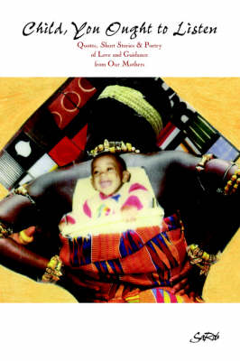 Child You Ought to Listen!: Short Stories & Poetry of Love and Guidance from Our Mothers