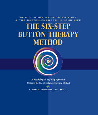 Button Therapy: The Six-step Button Therapy Method - How to Work on Your Buttons and the Button-pushers in Your Life