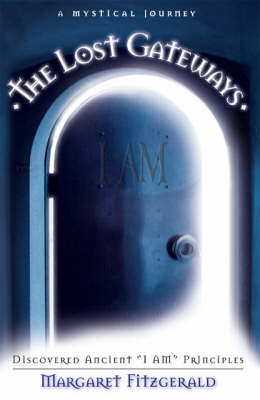 The Lost Gateways: Discovered Ancient I am Principles