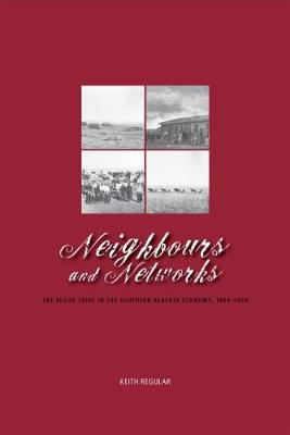 Neighbours and Networks: The Blood Tribe in the Southern Alberta Economy, 1884-1939