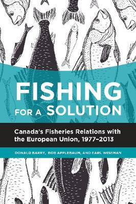 Fishing for a Solution: Canadas Fisheries Relations with the European Union, 1977-2013