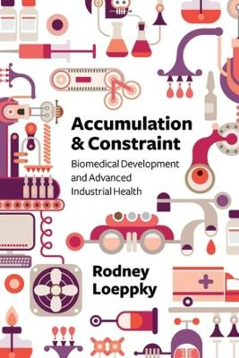 Accumulation and Constraint: Biomedical Development and Advanced Industrial Health