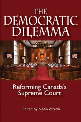 The Democratic Dilemma: Reforming Canada's Supreme Court