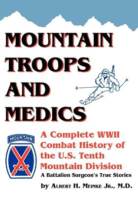 Mountain Troops and Medics: A Complete World War II Combat History of the U.S. Tenth Mountain Division in the Wartime Stories of One of Its Frontline Battalion Surgeons