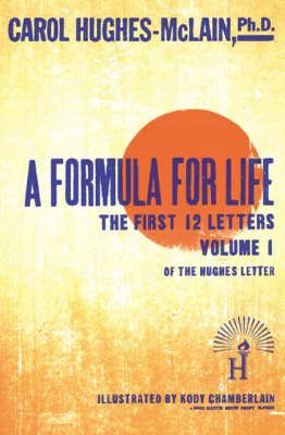 A Formula for Life: The First 12 Letters: v. 1: Hughes Letter