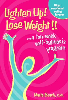 Lighten Up! Lose Weight!: A 10 Week Self-hypnosis Program