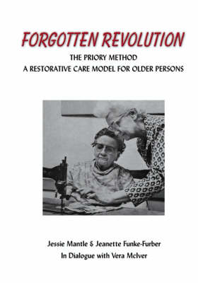 The Forgotten Revolution: The Priory Method: a Restorative Care Method for Older Persons