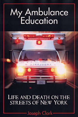My Ambulance Education: Life and Death on the Streets of New Work