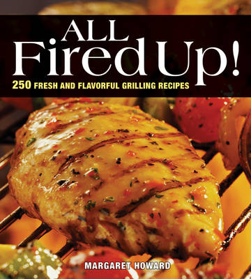 All Fired Up: Outdoor and Indoor Grilling