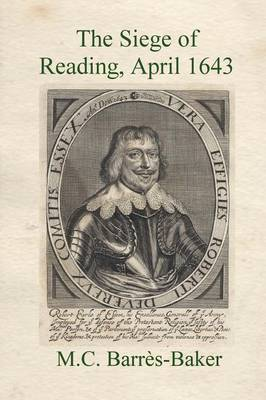 The Siege of Reading: The Failure of the Earl of Essex's 1643 Spring Offensive