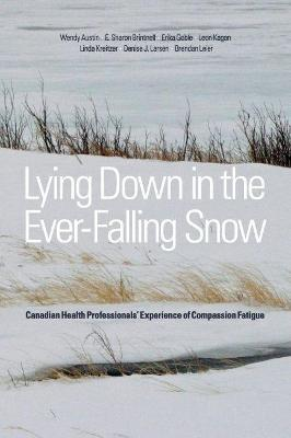 Lying Down in the Ever-Falling Snow: Canadian Health Professionals' Experience of Compassion Fatigue